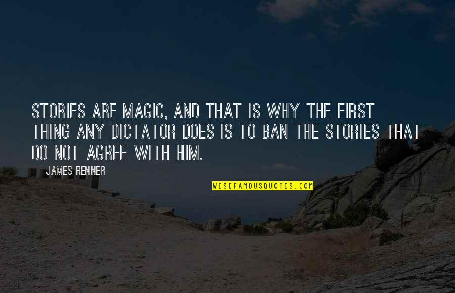 Dictator Quotes By James Renner: Stories are magic, and that is why the