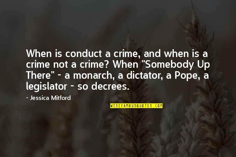 Dictator Quotes By Jessica Mitford: When is conduct a crime, and when is