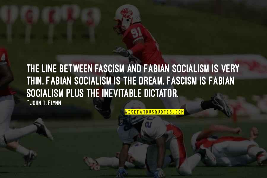 Dictator Quotes By John T. Flynn: The line between fascism and Fabian socialism is
