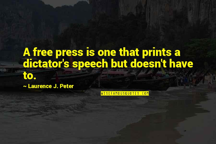 Dictator Quotes By Laurence J. Peter: A free press is one that prints a