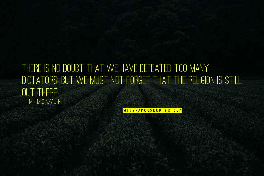 Dictator Quotes By M.F. Moonzajer: There is no doubt that we have defeated