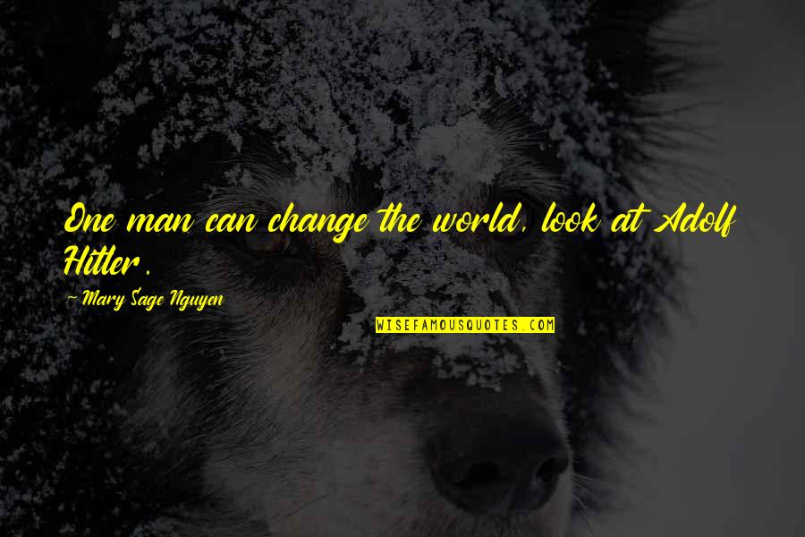 Dictator Quotes By Mary Sage Nguyen: One man can change the world, look at