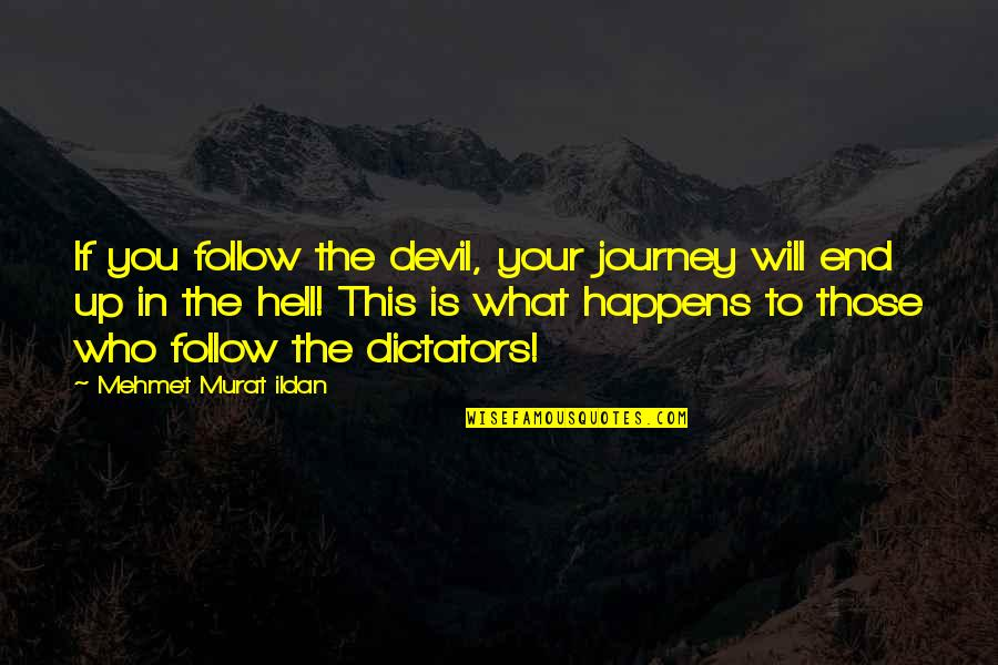 Dictator Quotes By Mehmet Murat Ildan: If you follow the devil, your journey will