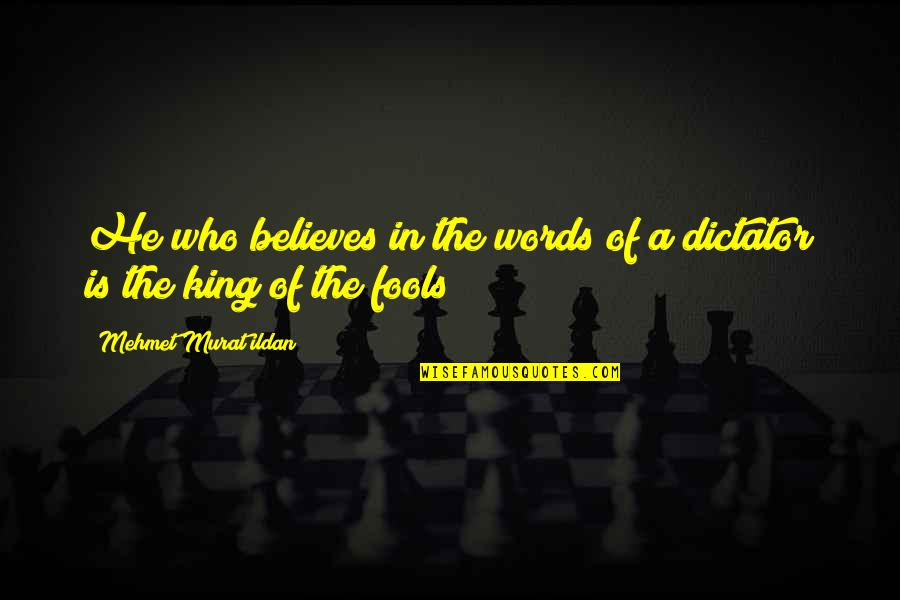 Dictator Quotes By Mehmet Murat Ildan: He who believes in the words of a