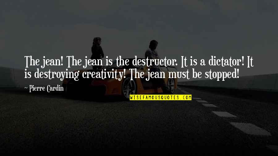 Dictator Quotes By Pierre Cardin: The jean! The jean is the destructor. It