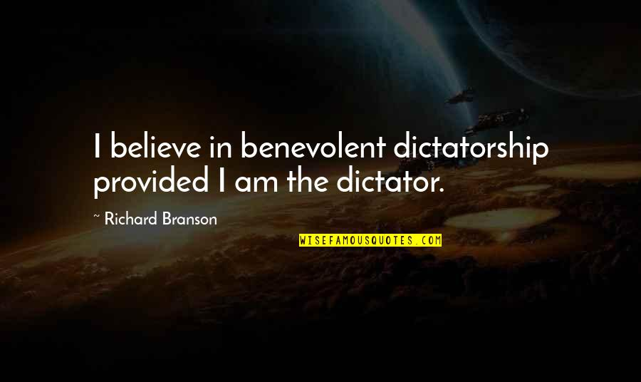Dictator Quotes By Richard Branson: I believe in benevolent dictatorship provided I am