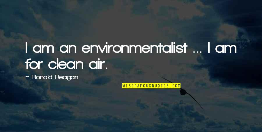 Dictator Quotes By Ronald Reagan: I am an environmentalist ... I am for