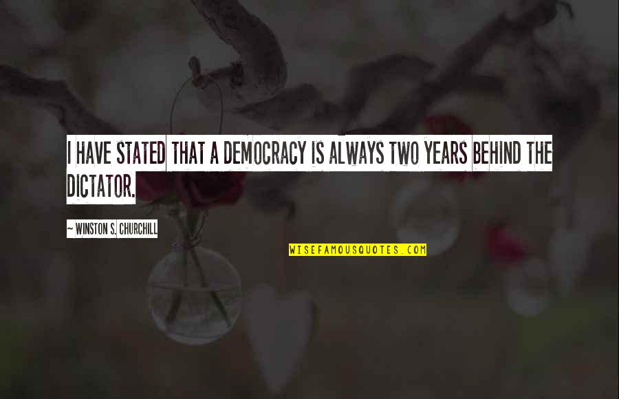 Dictator Quotes By Winston S. Churchill: I have stated that a democracy is always