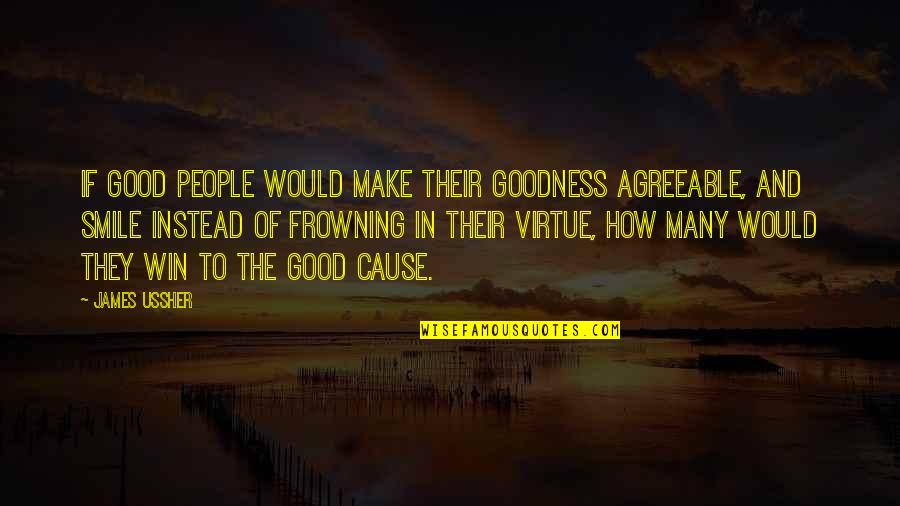 Dictatori Quotes By James Ussher: If good people would make their goodness agreeable,