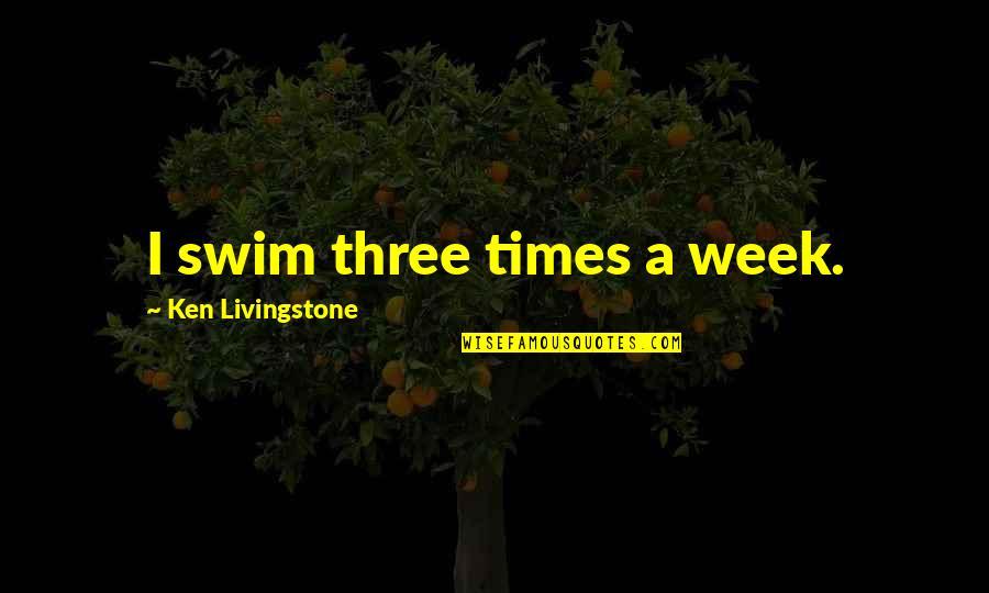 Dictatori Quotes By Ken Livingstone: I swim three times a week.