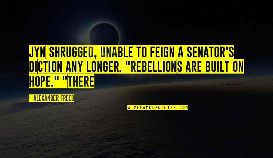 Diction Quotes By Alexander Freed: Jyn shrugged, unable to feign a senator's diction
