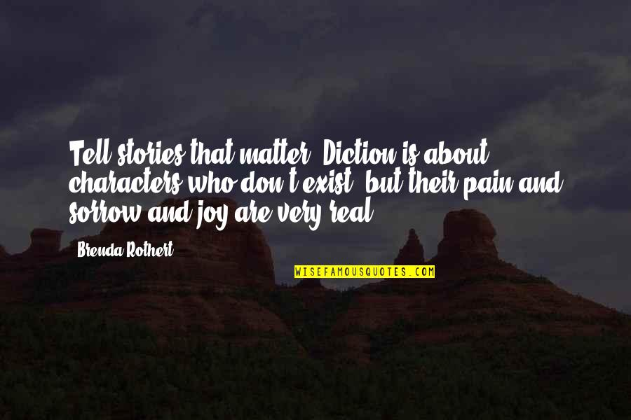 Diction Quotes By Brenda Rothert: Tell stories that matter. Diction is about characters
