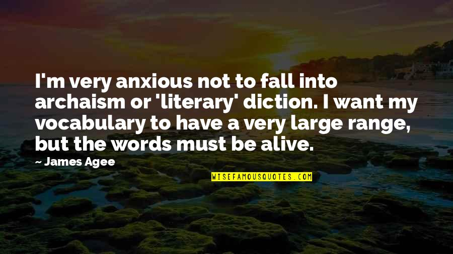 Diction Quotes By James Agee: I'm very anxious not to fall into archaism