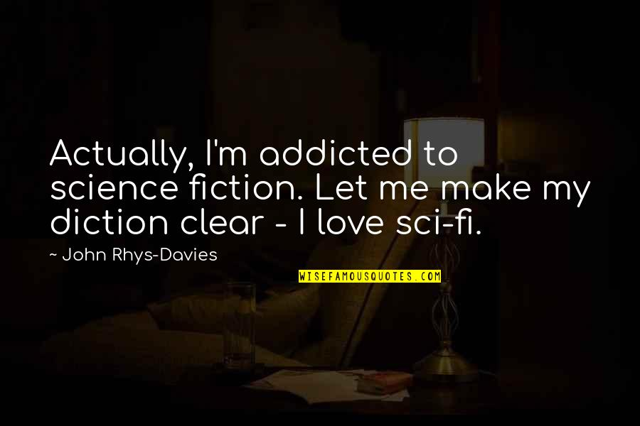 Diction Quotes By John Rhys-Davies: Actually, I'm addicted to science fiction. Let me