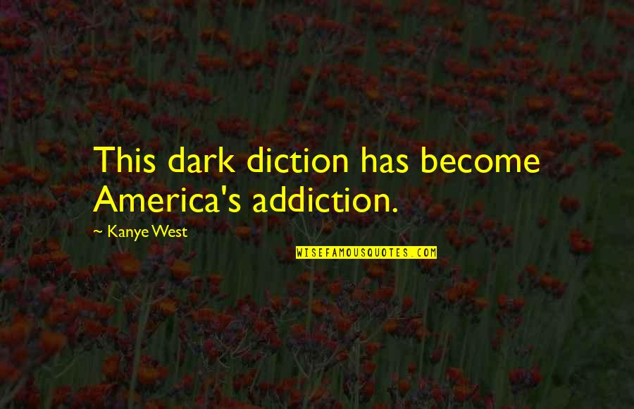 Diction Quotes By Kanye West: This dark diction has become America's addiction.
