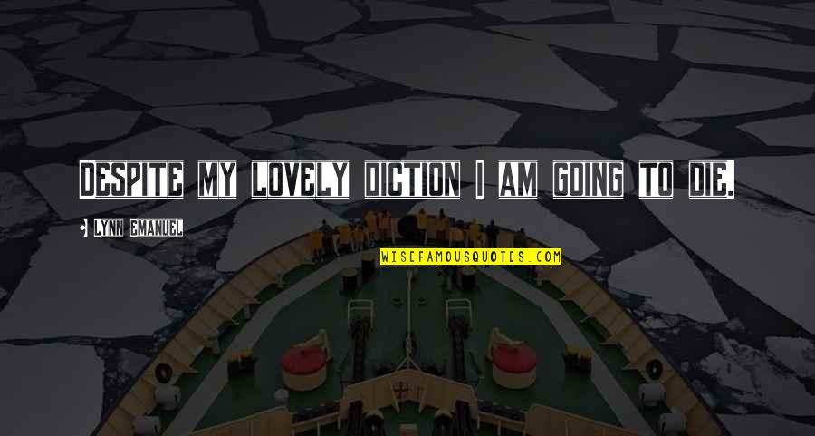 Diction Quotes By Lynn Emanuel: Despite my lovely diction I am going to