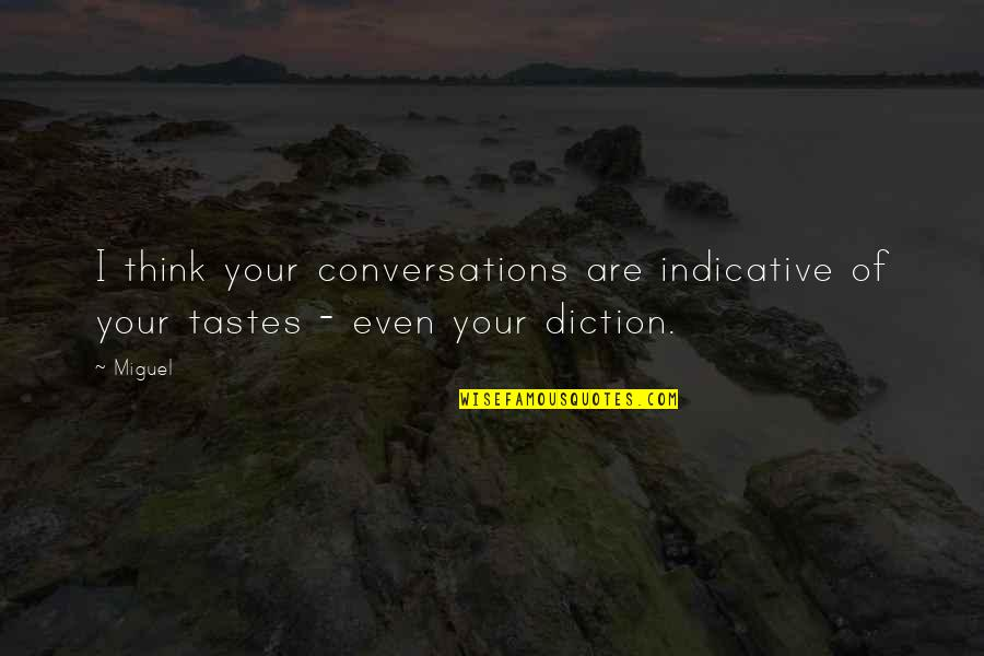 Diction Quotes By Miguel: I think your conversations are indicative of your