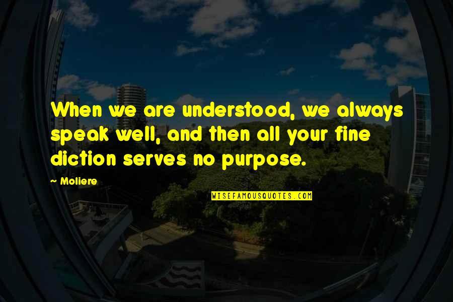 Diction Quotes By Moliere: When we are understood, we always speak well,