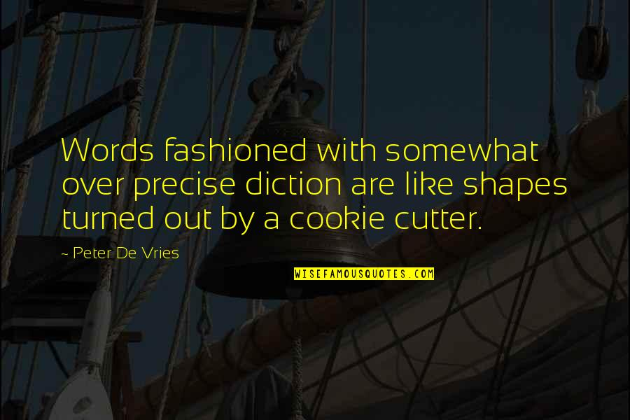 Diction Quotes By Peter De Vries: Words fashioned with somewhat over precise diction are