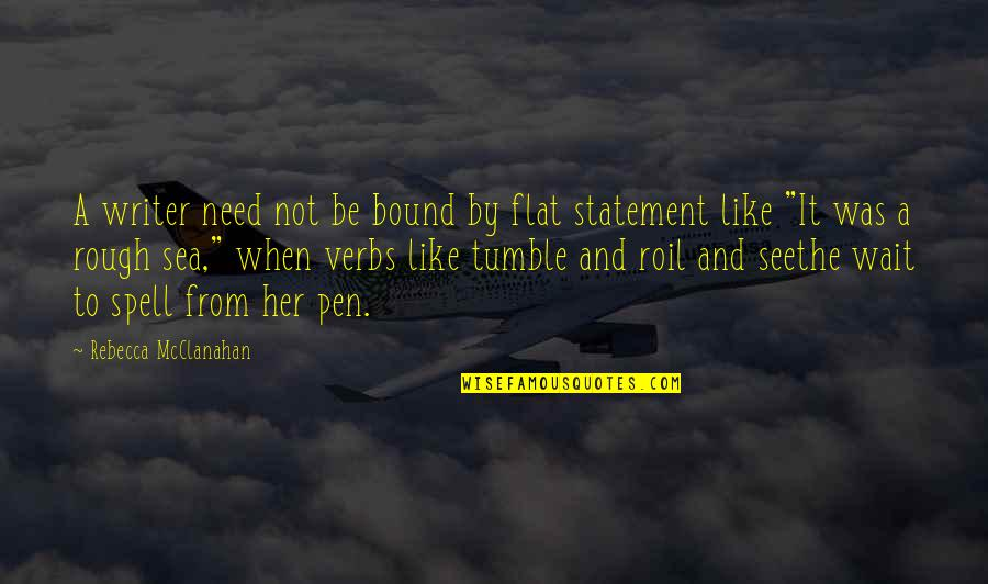 Diction Quotes By Rebecca McClanahan: A writer need not be bound by flat