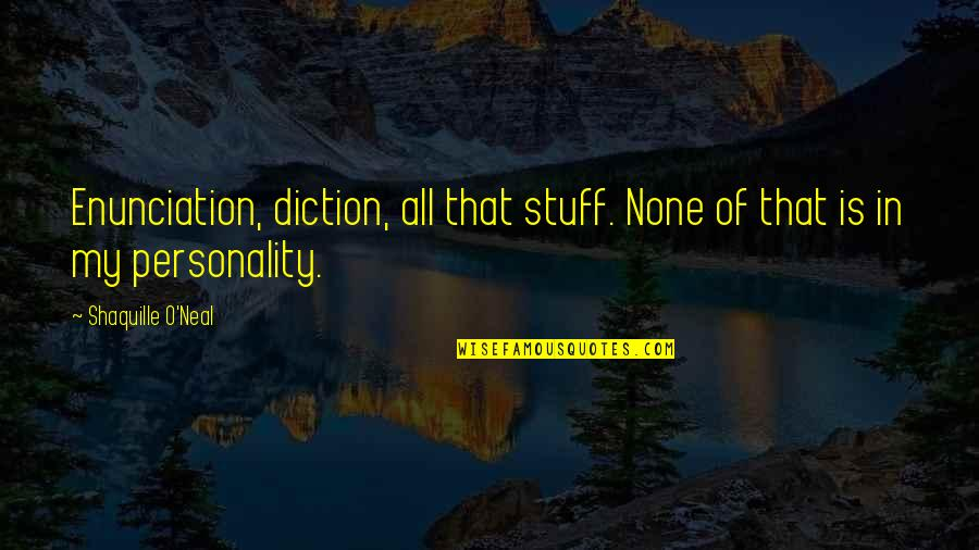 Diction Quotes By Shaquille O'Neal: Enunciation, diction, all that stuff. None of that