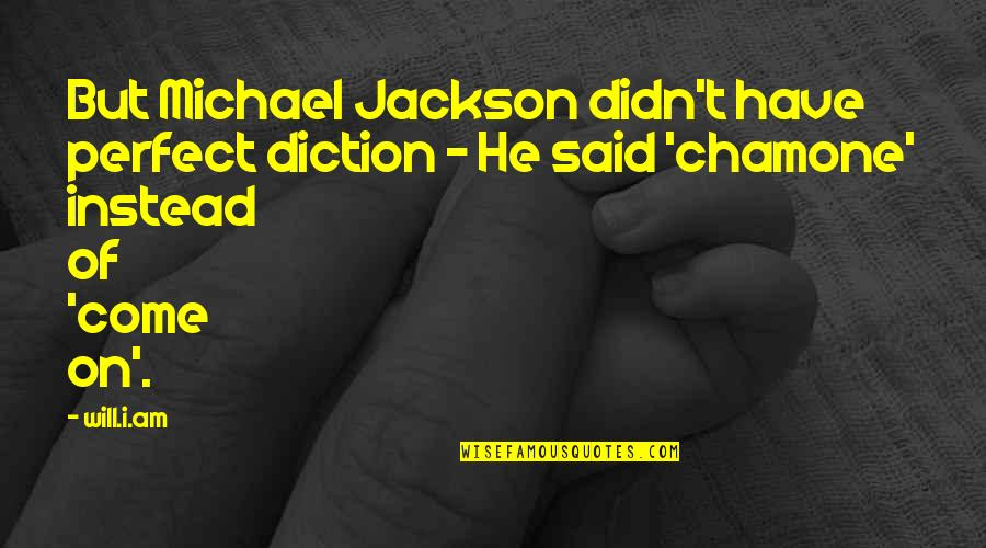 Diction Quotes By Will.i.am: But Michael Jackson didn't have perfect diction -