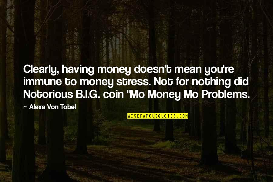 Did You Mean It Quotes By Alexa Von Tobel: Clearly, having money doesn't mean you're immune to