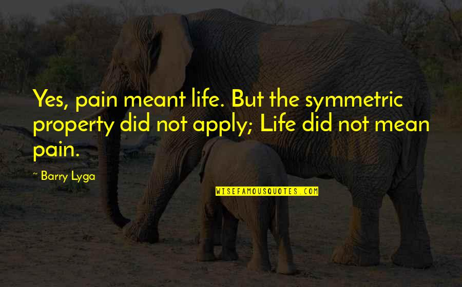 Did You Mean It Quotes By Barry Lyga: Yes, pain meant life. But the symmetric property