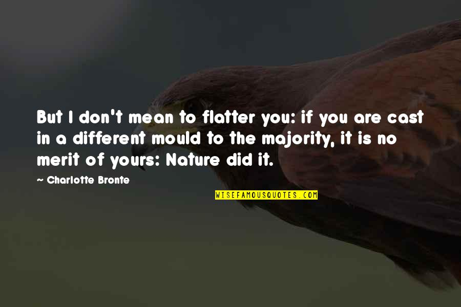 Did You Mean It Quotes By Charlotte Bronte: But I don't mean to flatter you: if