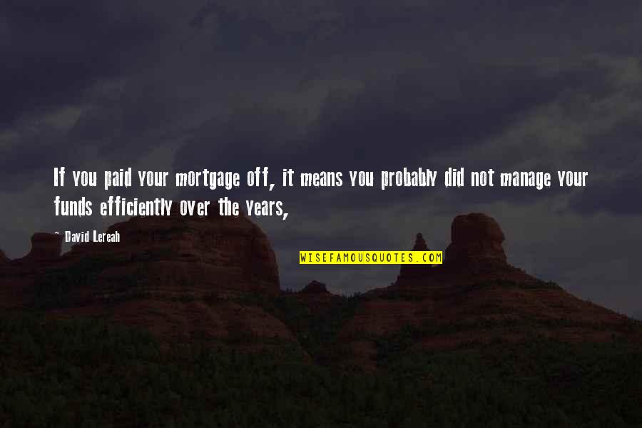 Did You Mean It Quotes By David Lereah: If you paid your mortgage off, it means