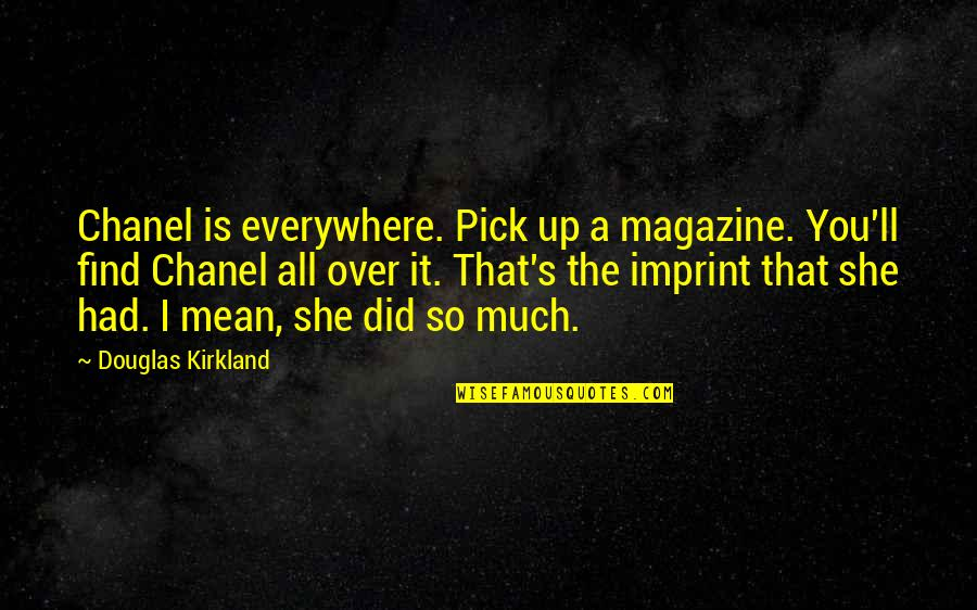 Did You Mean It Quotes By Douglas Kirkland: Chanel is everywhere. Pick up a magazine. You'll
