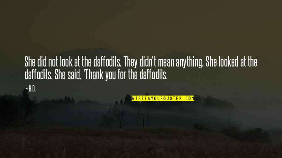 Did You Mean It Quotes By H.D.: She did not look at the daffodils. They