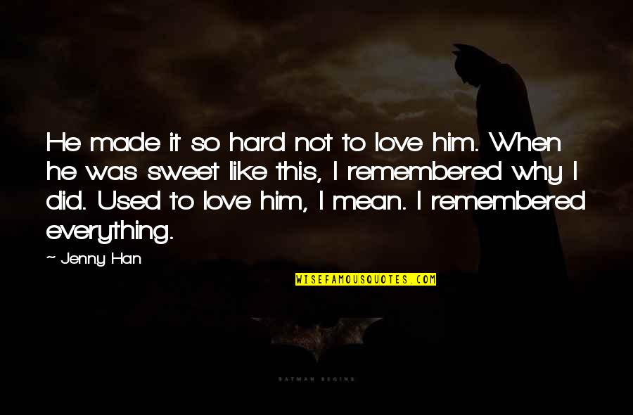 Did You Mean It Quotes By Jenny Han: He made it so hard not to love