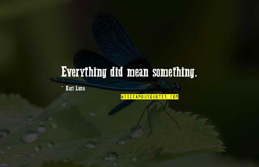 Did You Mean It Quotes By Kari Luna: Everything did mean something.