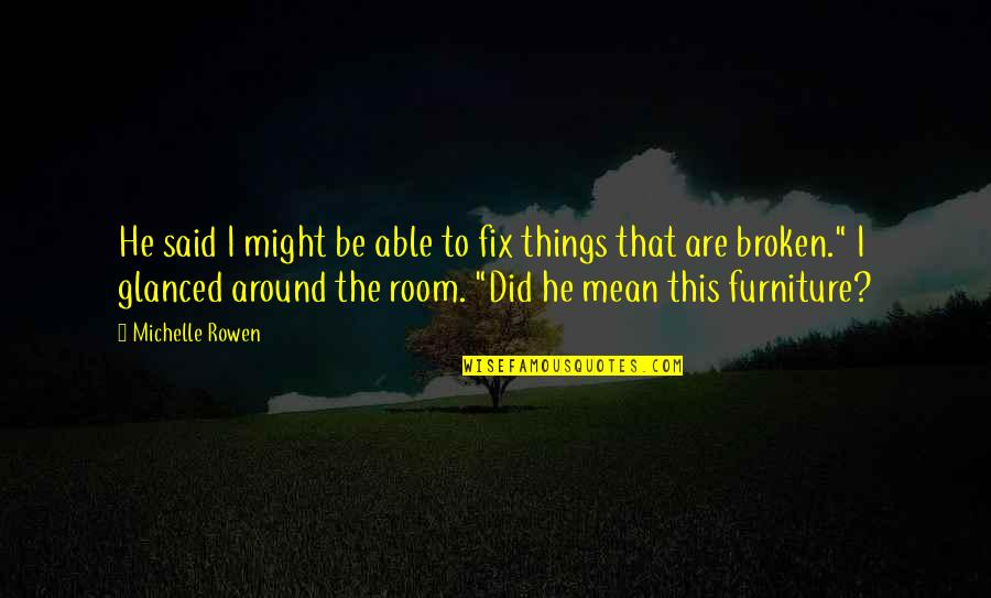Did You Mean It Quotes By Michelle Rowen: He said I might be able to fix