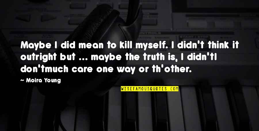 Did You Mean It Quotes By Moira Young: Maybe I did mean to kill myself. I
