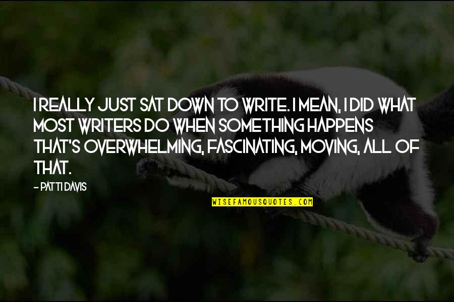 Did You Mean It Quotes By Patti Davis: I really just sat down to write. I