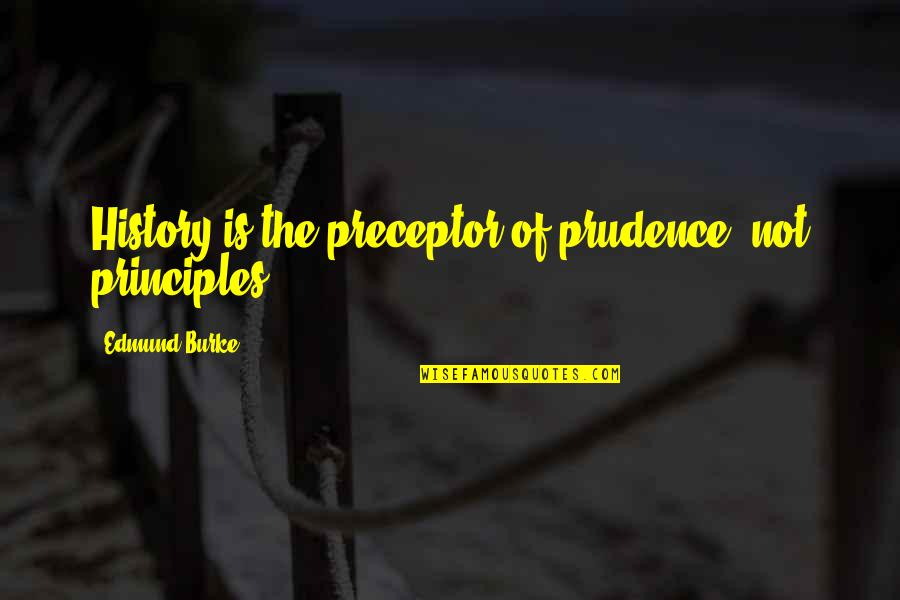 Didactics Quotes By Edmund Burke: History is the preceptor of prudence, not principles.