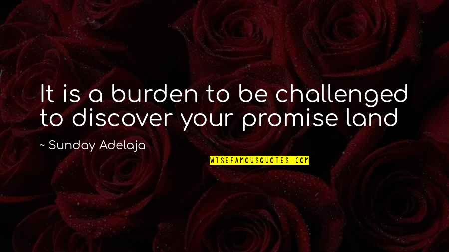 Diddums Quotes By Sunday Adelaja: It is a burden to be challenged to
