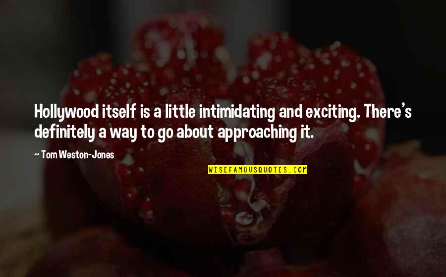 Diddums Quotes By Tom Weston-Jones: Hollywood itself is a little intimidating and exciting.