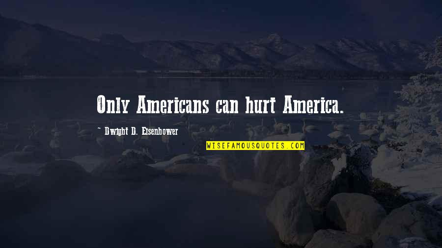 Didi N Jiju Quotes By Dwight D. Eisenhower: Only Americans can hurt America.