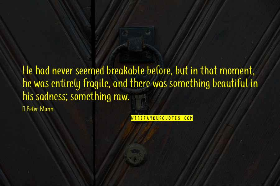 Didi N Jiju Quotes By Peter Monn: He had never seemed breakable before, but in