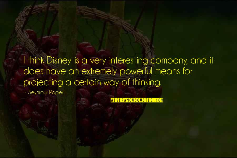Didi N Jiju Quotes By Seymour Papert: I think Disney is a very interesting company,