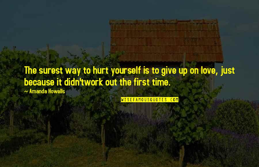 Didn't Give Up Quotes By Amanda Howells: The surest way to hurt yourself is to