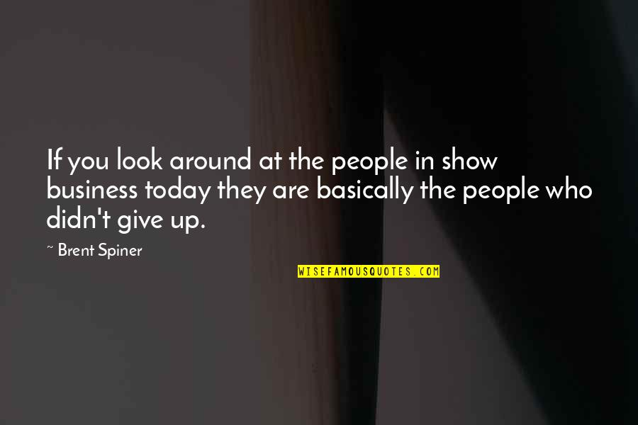 Didn't Give Up Quotes By Brent Spiner: If you look around at the people in