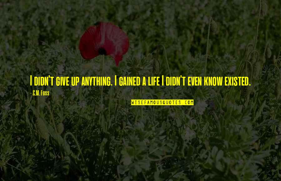 Didn't Give Up Quotes By C.M. Foss: I didn't give up anything. I gained a