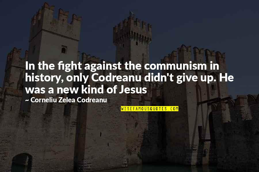Didn't Give Up Quotes By Corneliu Zelea Codreanu: In the fight against the communism in history,