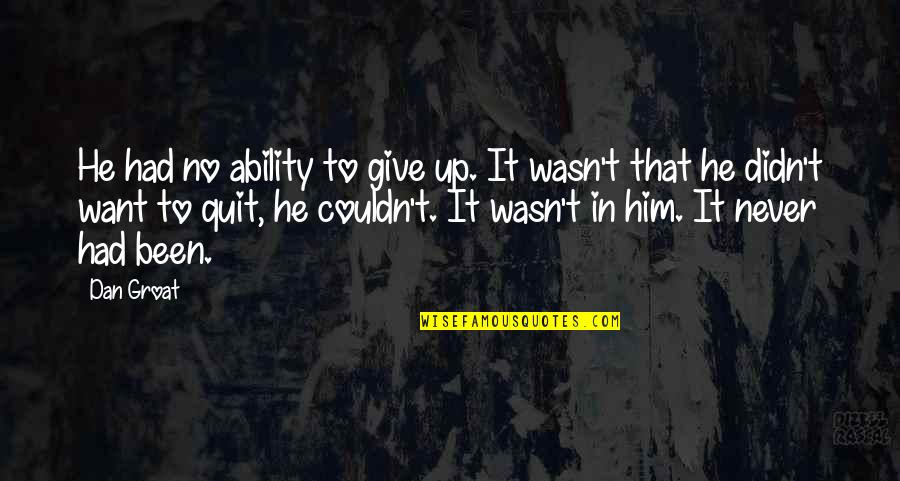 Didn't Give Up Quotes By Dan Groat: He had no ability to give up. It