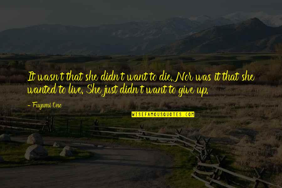 Didn't Give Up Quotes By Fuyumi Ono: It wasn't that she didn't want to die.