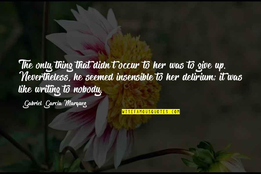 Didn't Give Up Quotes By Gabriel Garcia Marquez: The only thing that didn't occur to her
